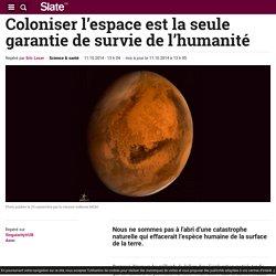 Coloniser l'espace est la seule garantie de survie de l'humanité