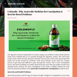 Colonofly- Why Ayurvedic Medicine for Constipation is Best for Bowel Problems