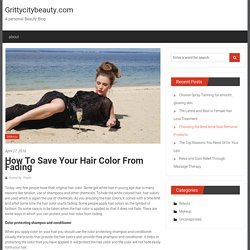 How to save your hair color from fading – Grittycitybeauty.com