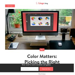 Color Matters: Picking the Right Color For Your Brand — Lingo Blog