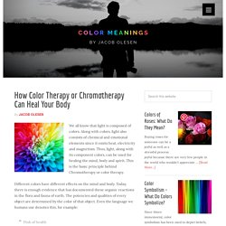 How Color Therapy or Chromotherapy Can Heal Your Body