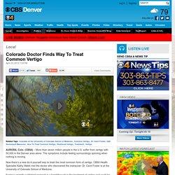 Colorado Doctor Finds Way To Treat Common Vertigo