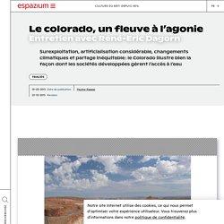 Le colorado, un fleuve à l'agonie Entretien avec René-Eric Dagorn