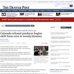 Colorado ethanol producer begins shift from corn to woody biomass