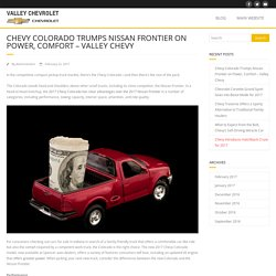 Chevy Colorado Trumps Nissan Frontier on Power, Comfort - Valley Chevy