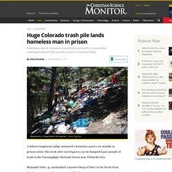 Huge Colorado trash pile lands homeless man in prison