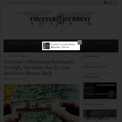 Colorado's Marijuana Revenue Is So High, The State Has To Give Residents Money Back - Counter Current News