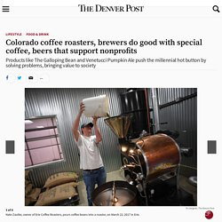 Colorado coffee roasters, brewers do good with special coffee, beers that support nonprofits – The Denver Post