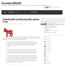 Colorado police secretly using video cameras to spy