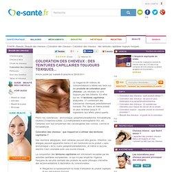 Coloration des cheveux, teinture capillaire : toxicité des produits