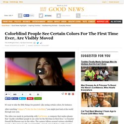 Colorblind People See Certain Colors For The First Time Ever, Are Visibly Moved