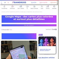 Google Maps : des cartes plus colorées et surtout plus détaillées