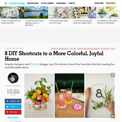 8 DIY Shortcuts to a More Colorful, Joyful Home