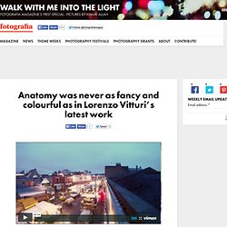 Anatomy was never so colorful: Lorenzo Vitturi's latest work | Fotografia Magazine
