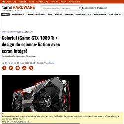 Colorful iGame GTX 1080 Ti : design de science-fiction avec écran intégré