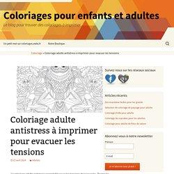 Coloriage adulte antistress à imprimer pour évacuer les tensions