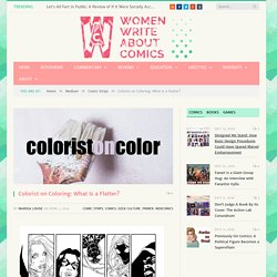 Colorist on Coloring: What Is a Flatter? - Women Write About Comics