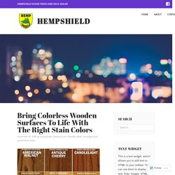 Bring Colorless Wooden Surfaces To Life With The Right Stain Colors – HempShield
