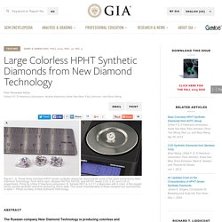 Large Colorless HPHT-Grown Synthetic Gem Diamonds from New Diamond Technology, Russia
