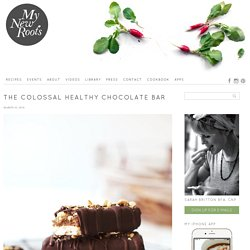 The Colossal Healthy Chocolate Bar - My New RootsMy New Roots