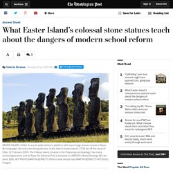 What Easter Island's colossal stone statues teach about the dangers of modern school reform