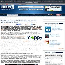 """Pascal Thomas, Mappy : """"C'est une erreur colossale de se concentrer sur le e-commerce"""""""