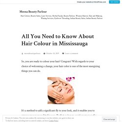 All You Need to Know About Hair Colour in Mississauga – Meena Beauty Parlour