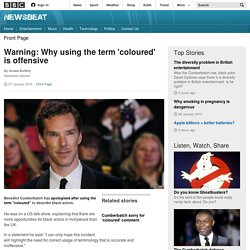 Warning: Why using the term 'coloured' is offensive - BBC Newsbeat
