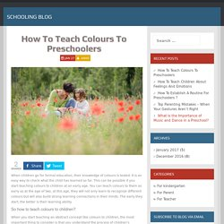 How To Teach Colours To Preschoolers - Schooling Blog
