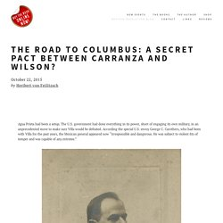 The Road to Columbus: A Secret Pact Between Carranza and Wilson? — The Secret War Council®