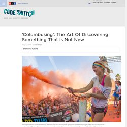 'Columbusing': The Art Of Discovering Something That Is Not New : Code Switch
