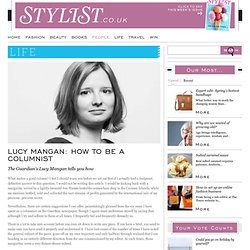 Life/ How to write a column/ Stylist - Lucy Mangan