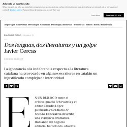Columna: Javier Cercas: Dos lenguas, dos literaturas y un golpe