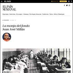 Columna: Juan José Millás: La monja del fondo