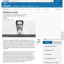 El blanco sí vale - Mauricio Vargas - Columnista EL TIEMPO - Columnistas