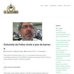 Colunista da Folha chuta o pau da barraca