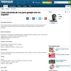 Lista comando de voz para google now en español - Taringa!