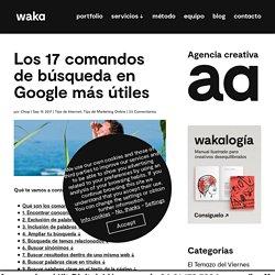 Los 17 Comandos de búsqueda de Google más útiles – Agencia WAKA