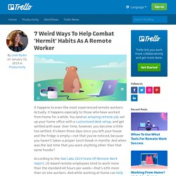 7 Weird Ways To Help Combat 'Hermit' Habits As A Remote Worker