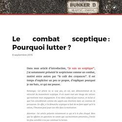 Le combat sceptique: Pourquoi lutter? – Bunker D