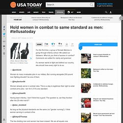 Hold women in combat to same standard as men: #tellusatoday