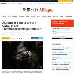 Un combat pour la vie (2): Aïcha, 13 ans, «tombéeenceinte par erreur»