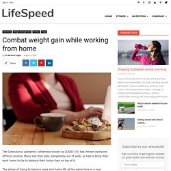 Combat Weight Gain While Working From Home