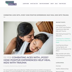 Combating ACEs with…PCEs? How Positive Experiences Help Heal Kids with Trauma