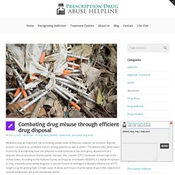 Combating drug misuse through efficient drug disposal - Prescription Drug Abuse Helpline