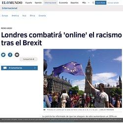 """Londres combatirá """"online""""; el racismo tras el Brexit"""