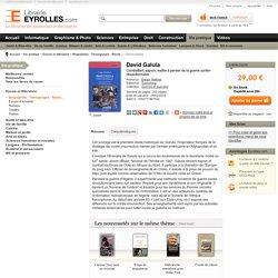 David Galula - Combattant, espion, maître à penser de la guerre...