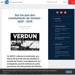 FUN - Sur les pas des combattants de Verdun : 1916 - 2016