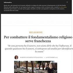 Per combattere il fondamentalismo religioso serve franchezza