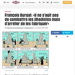 François Burgat: «Il ne s'agit pas decombattre lesjihadistes mais d'arrêter delesfabriquer»